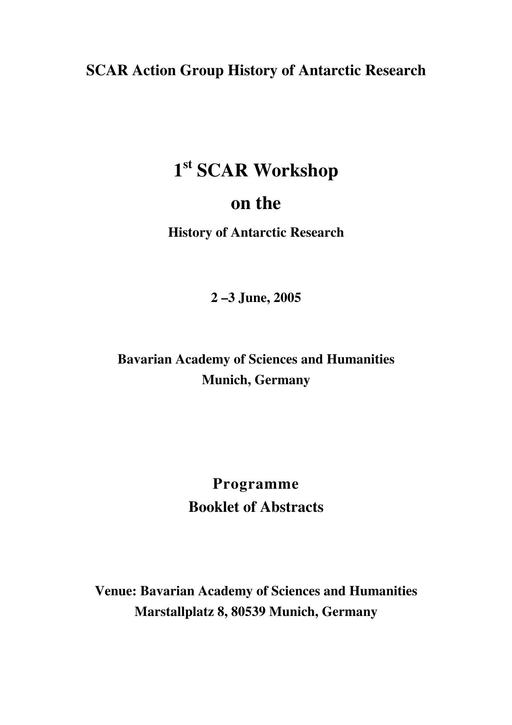 Abstracts of the 1st SCAR Workshop on the History of Antarctic Research 2005: History of the institutionalisation of Antarctic Research within the Scientific Committee of Antarctic Research (SCAR)