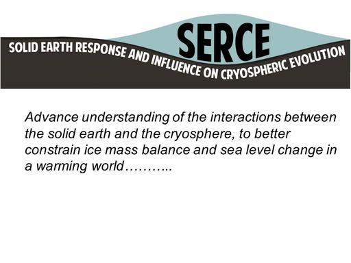 Agenda Item 4.2.7: Solid Earth Responses and Influences on Cryospheric Evolution (SERCE), with External Review