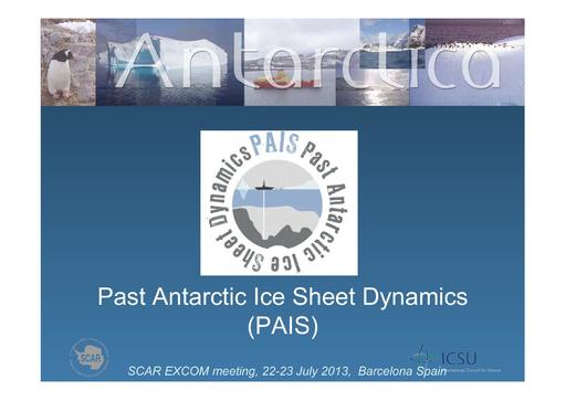 SCAR EXCOM 2013 WP13 Presentation: Report on PAIS (Past Antarctic Ice Sheet Dynamics)