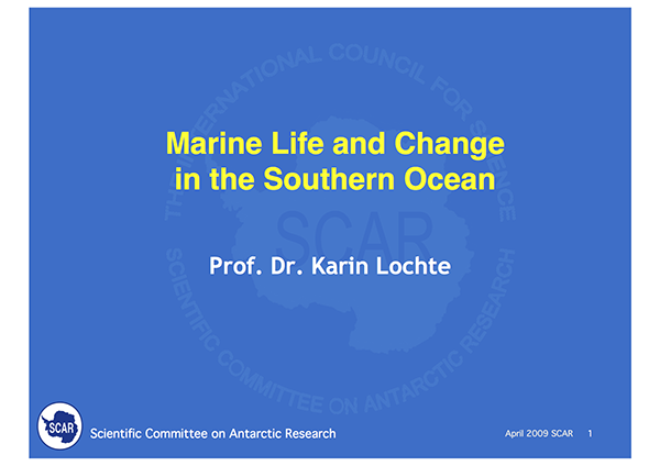 SCAR Lecture 2009: Marine Life and Change in the Southern Ocean